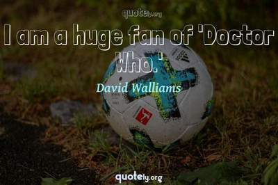 Photo Quote of I am a huge fan of 'Doctor Who.'