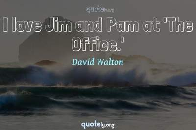 Photo Quote of I love Jim and Pam at 'The Office.'