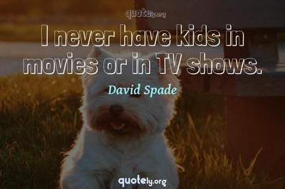 Photo Quote of I never have kids in movies or in TV shows.