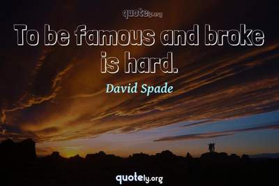 Photo Quote of To be famous and broke is hard.