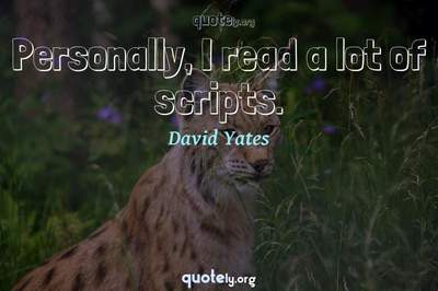 Photo Quote of Personally, I read a lot of scripts.