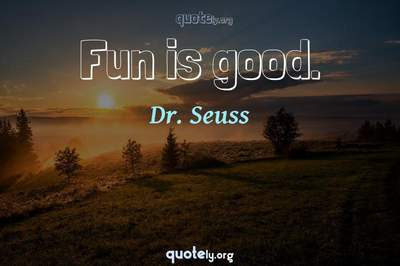 Photo Quote of Fun is good.