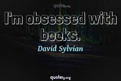 Photo Quote of I'm obsessed with books.