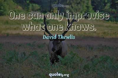 Photo Quote of One can only improvise what one knows.