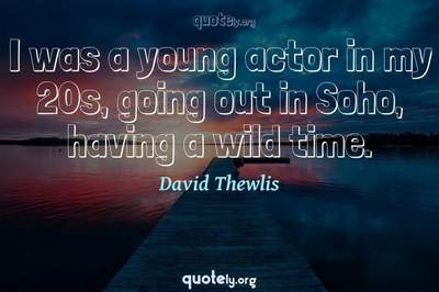 Photo Quote of I was a young actor in my 20s, going out in Soho, having a wild time.