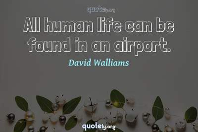 Photo Quote of All human life can be found in an airport.