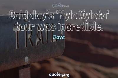 Photo Quote of Coldplay's 'Mylo Xyloto' tour was incredible.