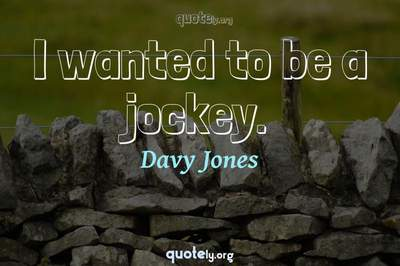 Photo Quote of I wanted to be a jockey.