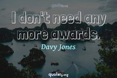 Photo Quote of I don't need any more awards.