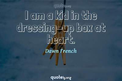 Photo Quote of I am a kid in the dressing-up box at heart.