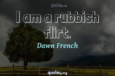 Photo Quote of I am a rubbish flirt.