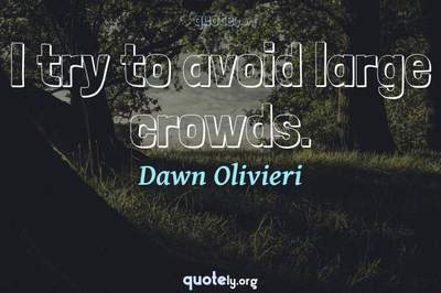 Photo Quote of I try to avoid large crowds.