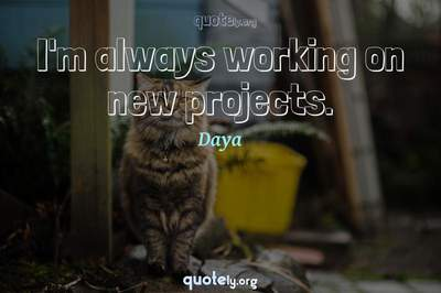 Photo Quote of I'm always working on new projects.