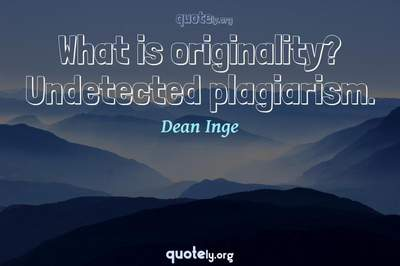 Photo Quote of What is originality? Undetected plagiarism.