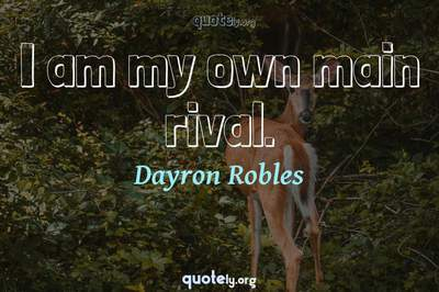 Photo Quote of I am my own main rival.