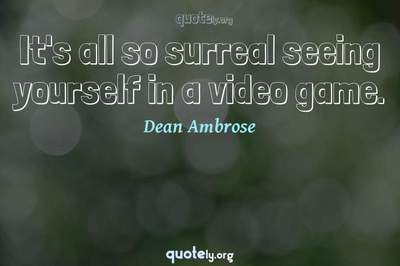 Photo Quote of It's all so surreal seeing yourself in a video game.