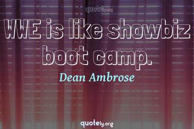 Photo Quote of WWE is like showbiz boot camp.
