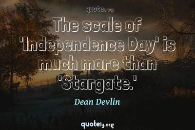 Photo Quote of The scale of 'Independence Day' is much more than 'Stargate.'