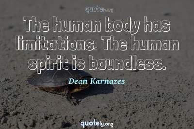 Photo Quote of The human body has limitations. The human spirit is boundless.