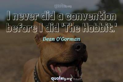 Photo Quote of I never did a convention before I did 'The Hobbit.'