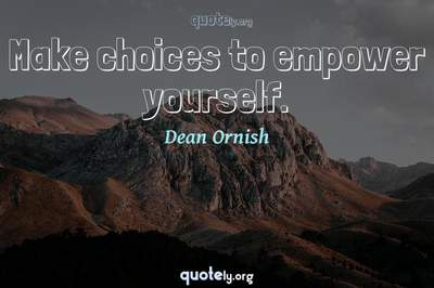 Photo Quote of Make choices to empower yourself.