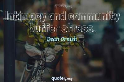 Photo Quote of Intimacy and community buffer stress.