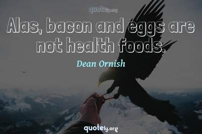 Photo Quote of Alas, bacon and eggs are not health foods.