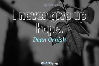 Photo Quote of I never give up hope.