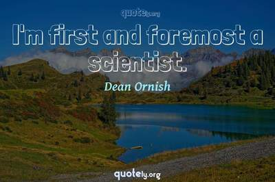 Photo Quote of I'm first and foremost a scientist.