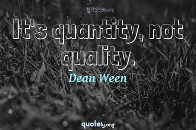 Photo Quote of It's quantity, not quality.