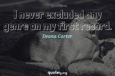 Photo Quote of I never excluded any genre on my first record.