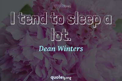 Photo Quote of I tend to sleep a lot.