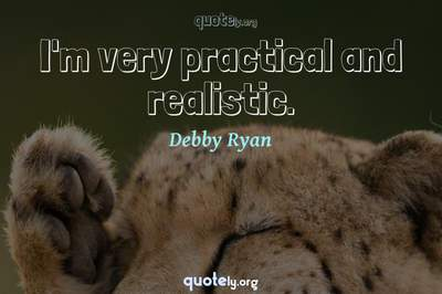 Photo Quote of I'm very practical and realistic.