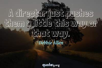 Photo Quote of A director just pushes them a little this way or that way.