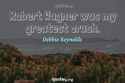 Photo Quote of Robert Wagner was my greatest crush.