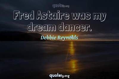 Photo Quote of Fred Astaire was my dream dancer.