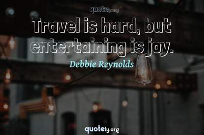 Photo Quote of Travel is hard, but entertaining is joy.