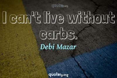 Photo Quote of I can't live without carbs.