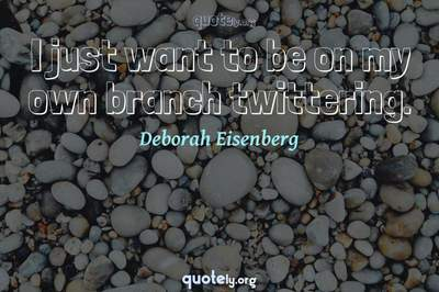 Photo Quote of I just want to be on my own branch twittering.