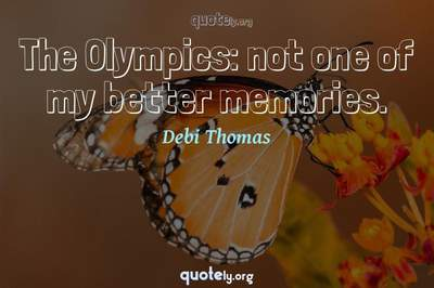 Photo Quote of The Olympics: not one of my better memories.