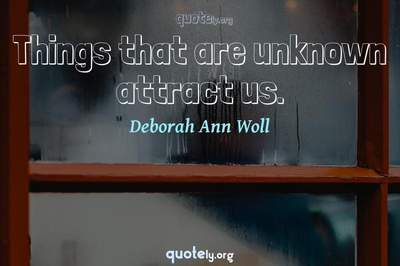 Photo Quote of Things that are unknown attract us.