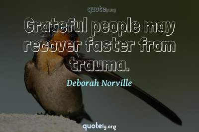 Photo Quote of Grateful people may recover faster from trauma.