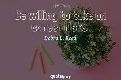 Photo Quote of Be willing to take on career risks.