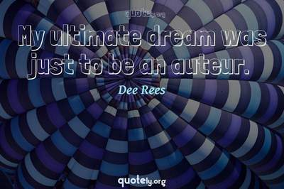Photo Quote of My ultimate dream was just to be an auteur.