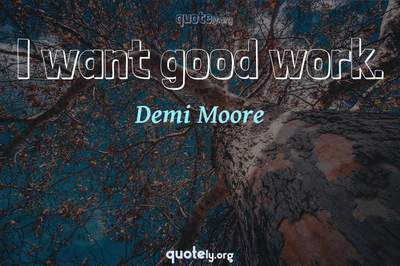 Photo Quote of I want good work.