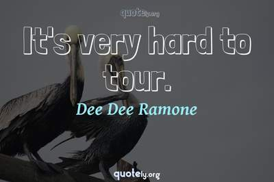 Photo Quote of It's very hard to tour.