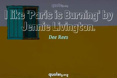 Photo Quote of I like 'Paris is Burning' by Jennie Livington.