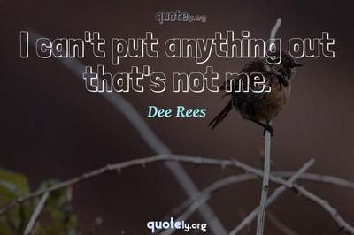 Photo Quote of I can't put anything out that's not me.