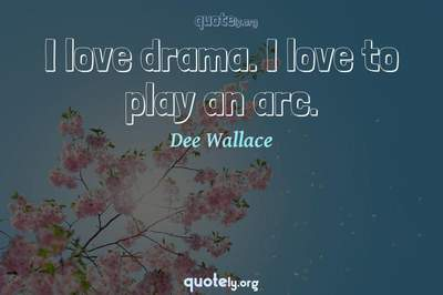 Photo Quote of I love drama. I love to play an arc.