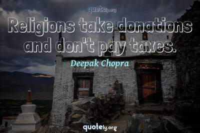 Photo Quote of Religions take donations and don't pay taxes.